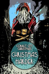 Cover art for Cobalt City Christmas, Christmas Harder